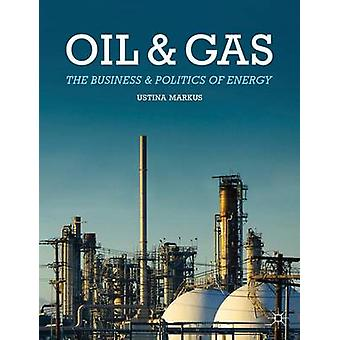 Oil and Gas  The Business and Politics of Energy by Markus & Ustina