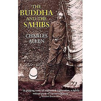 The Buddha and the Sahibs: The Men Who Discovered India's Lost Religion