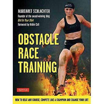 Obstacle Race Training: How� to Beat Any Course, Compete Like a Champion and Change Your Life