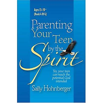 Parenting Your Teen by the Spirit: Yes, Your Teen Can Reach the Potential God Intended, Ages 13-19