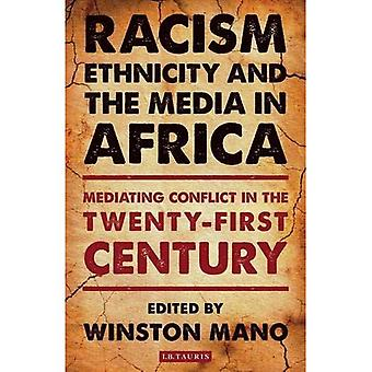 Racism, Ethnicity and the Media in Africa: Mediating Conflict in the Twenty-First Century (International Library...