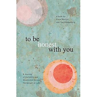 To Be Honest with You: A Journey of Certainty and Skepticism Through the Gospel of Luke