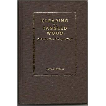 Clearing the Tangled Wood: Poetry as a Way of Seeing the World (Irish Research Series)
