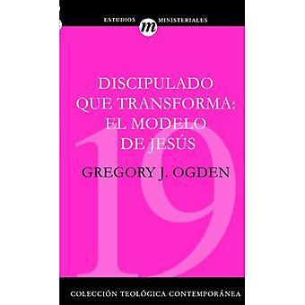 Discipulado Que Transforma: El Modelo de Jesus = Transforming Discipleship (Coleccion Teologica Contemporanea: Estudios Ministeriales)