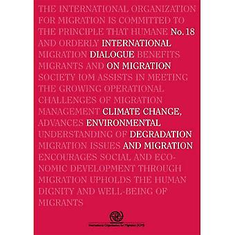 International Dialogue on Migration N�18 - Climate Change, Environmental Degradation and Migration