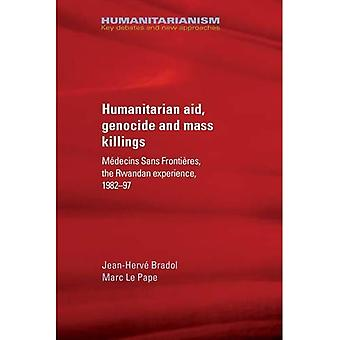 Humanitarian Aid, Genocide and Mass Killings: The Rwandan Experience (Humanitarianism: Key Debates and New Approaches)
