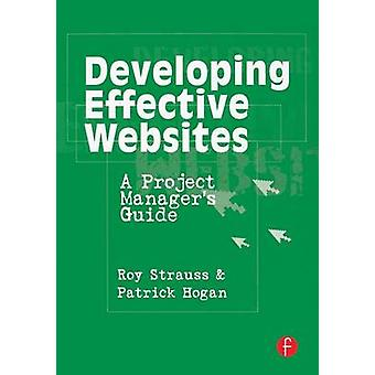 Developing Effective Websites A Project Managers Guide by Strauss & Roy