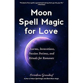 Moon Spell Magic For Love:� Charms, Invocations, Passion Potions and Rituals� for Romance