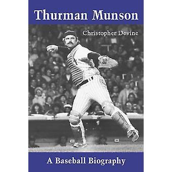 Thurman Munson - A Baseball Biography by Christopher Devine - 97807864