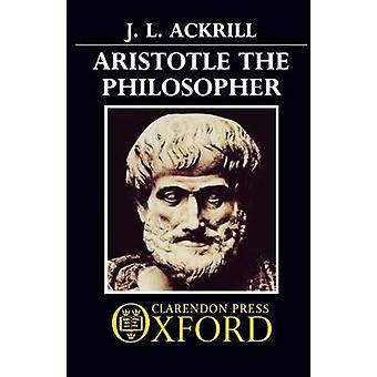 Aristotle the Philosopher by Ackrill & J. L.