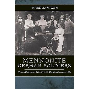 Mennonite German Soldiers Nation Religion and Family in the Prussian East 17721880 by Jantzen & Mark