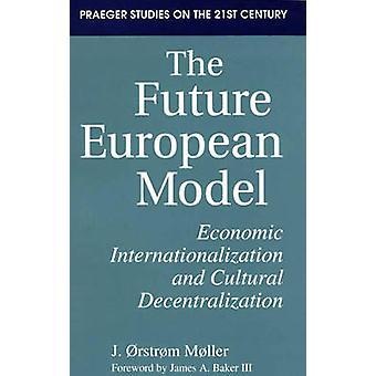 De toekomstige Europese Model economische mondialisering en culturele decentralisatie door Moller & J. Ostrom