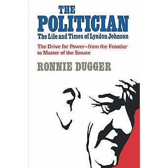 The Politician The Life and Times of Lyndon Johnson by Dugger & Ronnie
