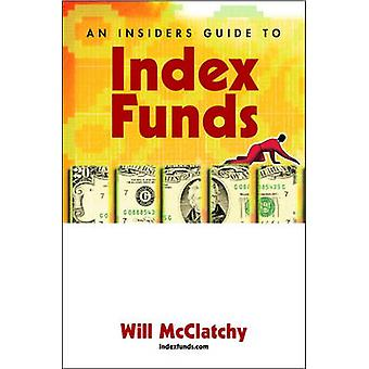 An Insiders Guide to Index Funds by McClatchy & Will