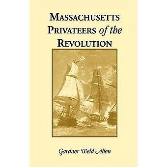 Massachusetts Privateers of the Revolution by Allen & Gardner Weld