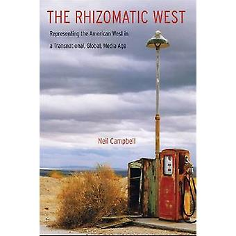 The Rhizomatic West Representing the American West in a Transnational Global Media Age by Campbell & Neil