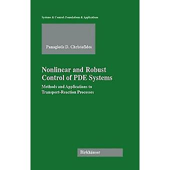 Nonlinear and Robust Control of Pde Systems Methods and Applications to TransportReaction Processes by Christofides & Panagiotis D.