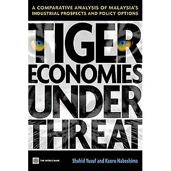 Tiger Economies Under Threat A Comparative Analysis of Malaysias Industrial Prospects and Policy Options by Yusuf & Shahid