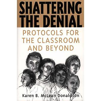 Shattering the Denial Protocols for the Classroom and Beyond by Donaldson & Karen B. Mclean