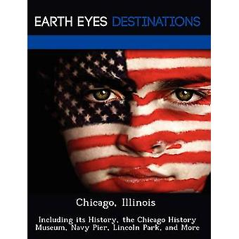 Chicago Illinois Including its History the Chicago History Museum Navy Pier Lincoln Park and More by Brown & Danielle