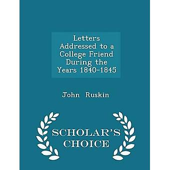 Letters Addressed to a College Friend During the Years 18401845  Scholars Choice Edition by Ruskin & John
