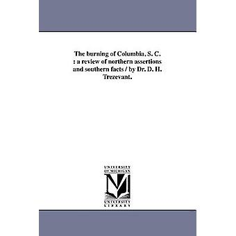 The Burning of Columbia S. C. A Review of Northern Assertions and Southern Facts  By Dr. D. H. Trezevant. by Trezevant & D. H.