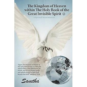 The Kingdom of Heaven Within the Holy Book of the Great Invisible Spirit A Spiritual Transformation by Sanetha