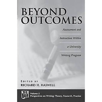 Beyond Outcomes Assessment and Instruction Within a University Writing Program by Haswell & Richard