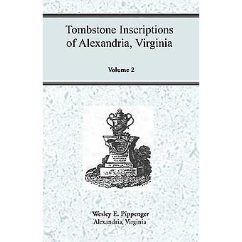 Grabstein-Inschriften von Alexandria Virginia Volume 2 von Pippenger & Wesley E.