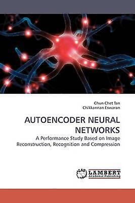 Autoencoder Neural Networks by Tan & Chun Chet