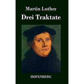 Drei Traktate by Martin Luther