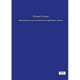 Abhandlungen aus der menschlichen und vergleichenden Anatomie by Gruber & Wenzel
