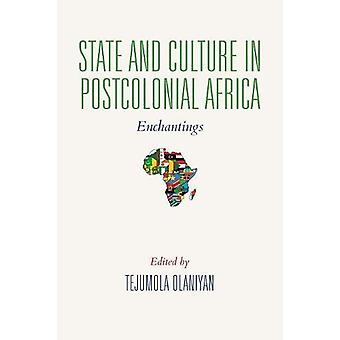 State and Culture in Postcolonial Africa - Enchantings by Tejumola Ola