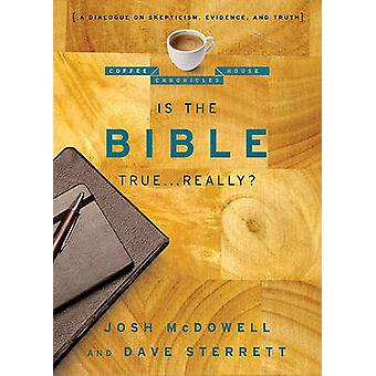 Is the Bible True . . . Really? - A Dialogue on Skepticism - Evidence
