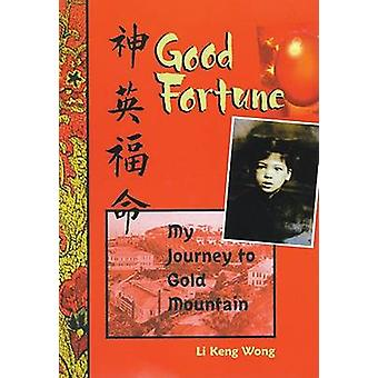 Good Fortune - My Journey to Gold Mountain by Li Keng Wong - 978156145