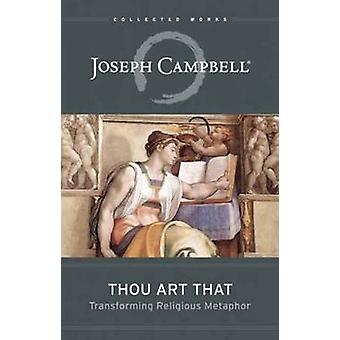 Thou Art That - Transforming Religious Metaphor by Joseph Campbell - 9
