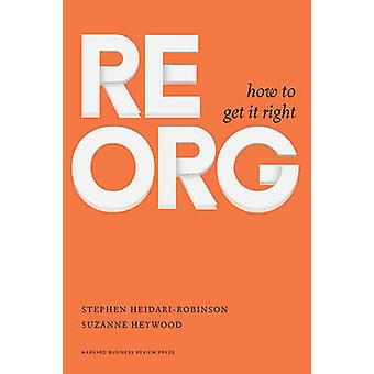 Reorg - How to Get it Right by Stephen Heidari-Robinson - Suzanne Heyw