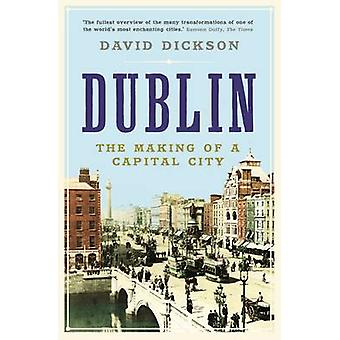 Dublin - The Making of a Capital City by David Dickson - 9781861975867