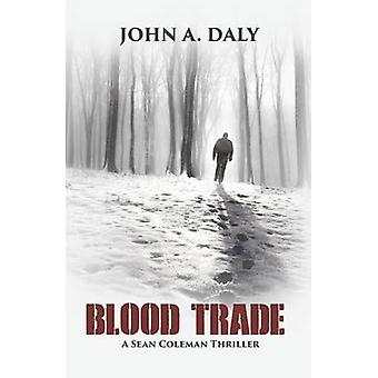 Blood Trade - A Sean Coleman Thriller by John A Daly - 9781939371690 B