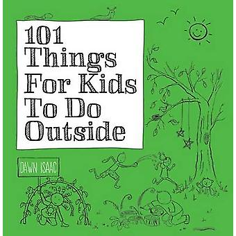 101 Things for Kids to Do Outside by Dawn Isaac - 9781770857117 Book