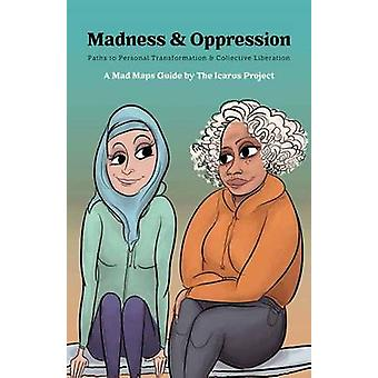 Madness and Oppression - Paths to Personal Transformation and Collecti