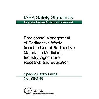 Predisposal Management of Radioactive Waste from the Use of Radioactive Material� in Medicine, Industry, Agriculture, Research and Education
