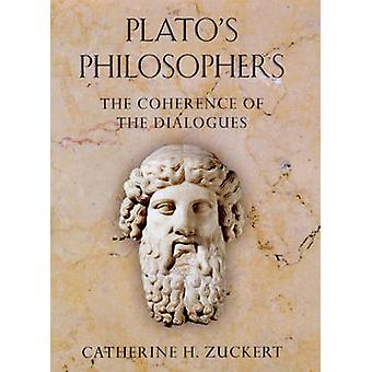 Plato's Philosophers - The Coherence of the Dialogues by Catherine H.