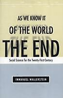 End of the World as We Know It  Social Science for the TwentyFirst Century by Immanuel Wallerstein