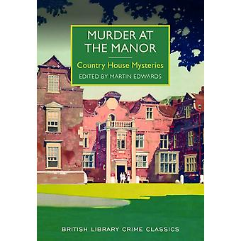 Murder at the Manor: Country House Mysteries (British Library Crime Classics) (Paperback) by Edwards Martin Edwards Martin