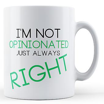 I'm Not Opinionated Just Always Right - Printed Mug