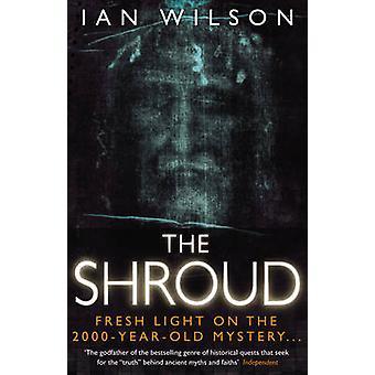 The Shroud - Fresh Light on the 2000-Year-Old Mystery... by Ian Wilson