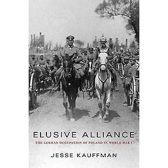 Schwer fassbare Allianz - der deutschen Besetzung Polens im ersten Weltkrieg von J