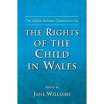 The United Nations Convention on the Rights of the Child in Wales by