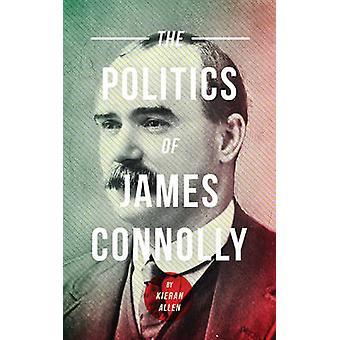The Politics of James Connolly (New edition) by Kieran Allen - 978074